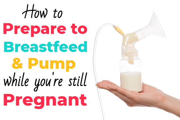 How to prepare to breastfeed and pump